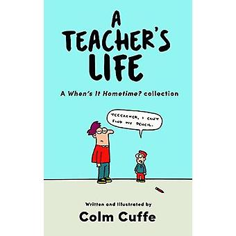 A Teacher's Life - A When's it Hometime Collection by Colm Cuffe - 978