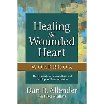 Healing the Wounded Heart Workbook by Dan B Allender - Traci Mullins
