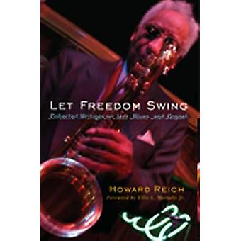 Let Freedom Swing - Collected Writings on Jazz - Blues - and Gospel by