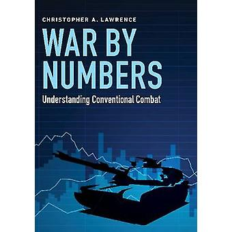 War by Numbers - Understanding Conventional Combat by Christopher A. L