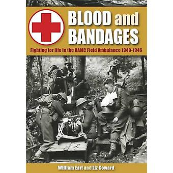 Blood and Bandages - Fighting for Life in the Ramc Field Ambulance 194