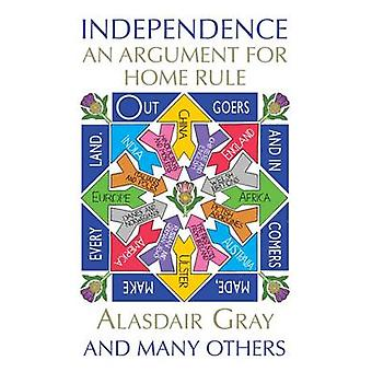 Independence - An Argument for Home Rule (Main Edition) by Alasdair Gr
