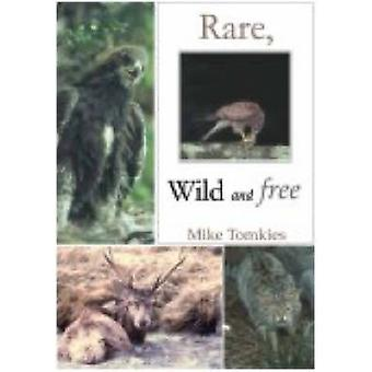 Rare - Wild and Free by Mike Tomkies - 9781904445517 Book