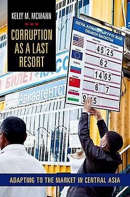 Corruption as a Last Resort - Adapting to the Market in Central Asia b