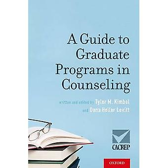 A Guide to Graduate Programs in Counseling by Tyler M. Kimbel - Dana