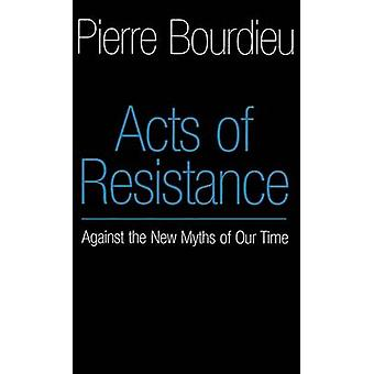 Acts of Resistance - Against the New Myths of Our Time by Pierre Bourd