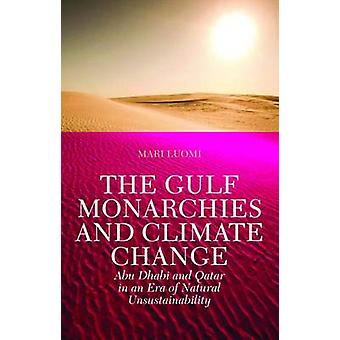 The Gulf Monarchies and Climate Change - Abu Dhabi and Qatar in an Era