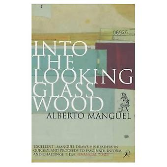 Into the Looking Glass Wood: Essays on Words and the World (Bloomsbury paperbacks)