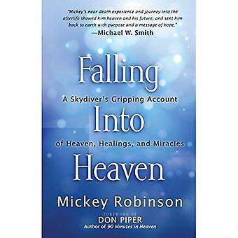 Tomber dans le ciel: Un parachutiste préhension compte du ciel, de guérisons et de Miracles