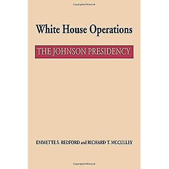 Weiße Haus Operationen: Die Johnson-Präsidentschaft (eine Administrative Geschichte der Baureihe Johnson Präsidentschaft)