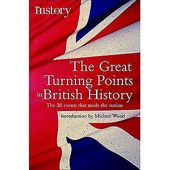 De grote keerpunten van de Britse geschiedenis: de 20 gebeurtenissen die de natie (korte Historiën)
