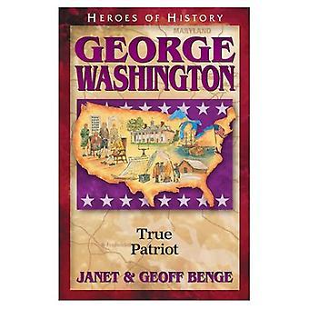 Heroes of History: George Washington: True Patriot