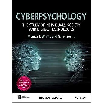 Cyberpsychology - the Study� of Individuals, Society and Digital Technologies (BPS Textbooks in Psychology)