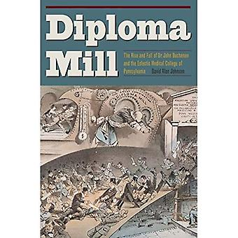 Diploma Mill: The Rise and� Fall of Dr. John Buchanan� and the Eclectic Medical College of Pennsylvania