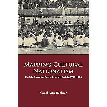 Mapping Cultural Nationalism - The Scholars of the Burma Research Soci