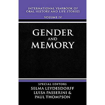 International Yearbook of Oral History and Life Stories Volume IV Gender and Memory by Leydesorff & Selma