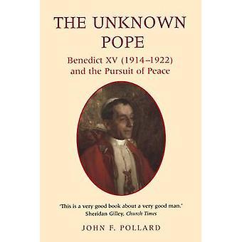 El desconocido Papa Benedicto XV 19141922 y la búsqueda de la paz por Pollard y John F.
