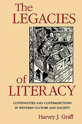 The Legacies of Literacy Continuities and Contradictions in Western Culture and Society by Graff & Harvey J.