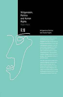 Wittgenstein Politics and Huhomme Rights by Holt & Robin