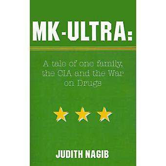 MKUltra A Tale of One Family the CIA and the War on Drugs by Nagib & Judith A.
