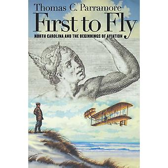 First to Fly North Carolina and the Beginnings of Aviation by Parramore & Thomas C.