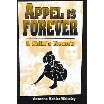 Appel Is Forever A Childs Memoir by MEHLER WHITELEY & SUZANNE