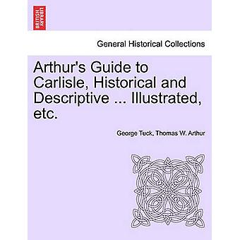 Arthurs Guide to Carlisle Historical and Descriptive ... Illustrated etc. by Tuck & George