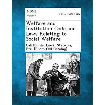 Welfare and Institution Code and Laws Relating to Social Welfare by California Laws & Statutes Etc From O.