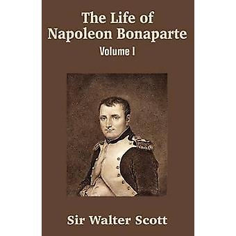 The Life of Napoleon Bonaparte Volume I by Scott & Walter