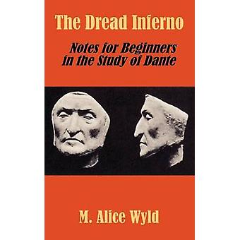 The Dread Inferno Notes for Beginners in the Study of Dante by Wyld & M. Alice