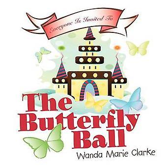 The Butterfly Ball by Clarke & Wanda Marie
