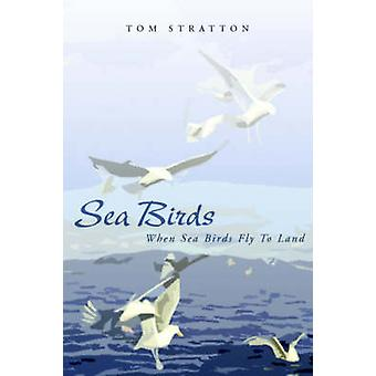 Sea Birds When Sea Birds Fly to Land by Stratton & Tom