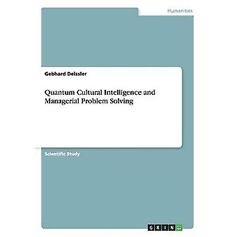 Quantum Cultural Intelligence and Managerial Problem Solving by Deissler & Gebhard