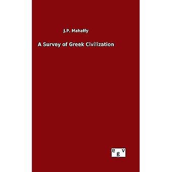 A Survey of Greek Civilization by Mahaffy & J.P.