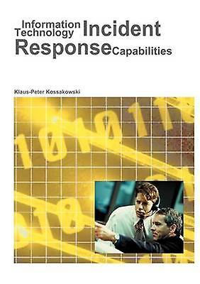Information Technology Incident Response Capabilities by Kossakowski & KlausPeter