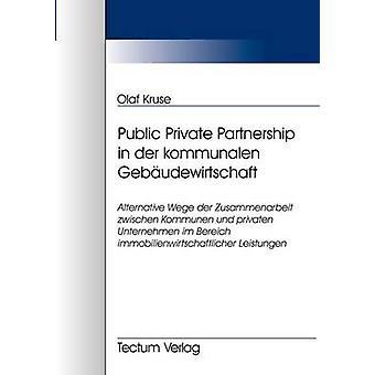Public Private Partnership in der kommunalen Gebudewirtschaft by Kruse & Olaf