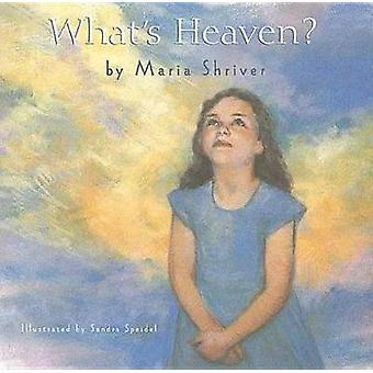 What's Heaven by Maria Shriver - Sandra Speidel - 9780312382414 Book
