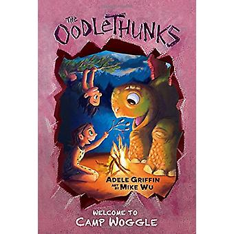 Welcome to Camp Woggle (the Oodlethunks - Book 3) by Adele Griffin -