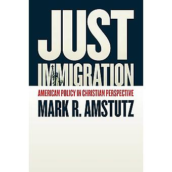 Just Immigration - American Policy in Christian Perspective by Mark R.