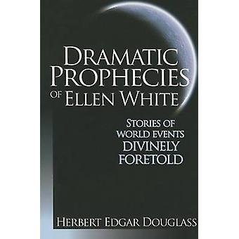 Dramatic Prophecies of Ellen White - Stories of World Events Divinely