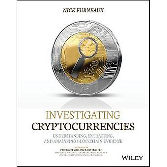 Investigating Cryptocurrencies - Understanding - Extracting - and Anal