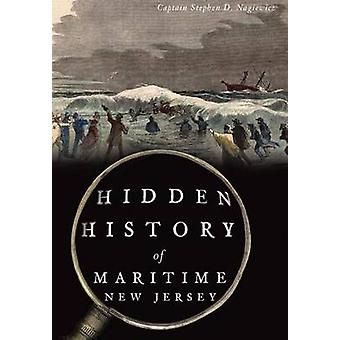 Hidden History of Maritime New Jersey by Captain Stephen D Nagiewicz