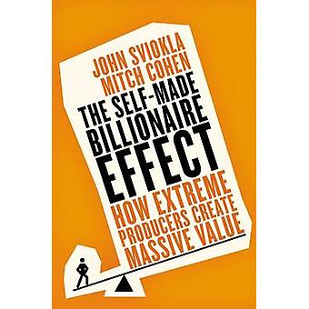 The Self-Made Billionaire Effect - How Extreme Producers Create Massiv