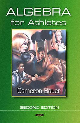 Algebra for Athletes (2nd Revised edition) by Cameron Bauer - 9781600