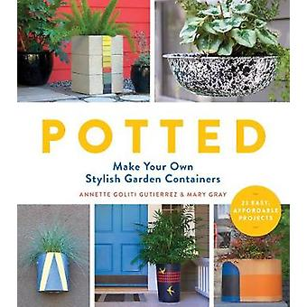 Potted by Annette Goliti Gutierrez - Mary Gray - 9781604696974 Book