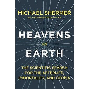 Heavens on Earth - The Scientific Search for the Afterlife - immortali