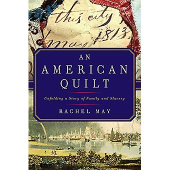 An American Quilt - Unfolding a Story of Family and Slavery by Rachae