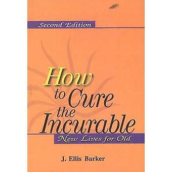 How to Cure the Incurable - New Lives for Old (2nd Revised edition) -