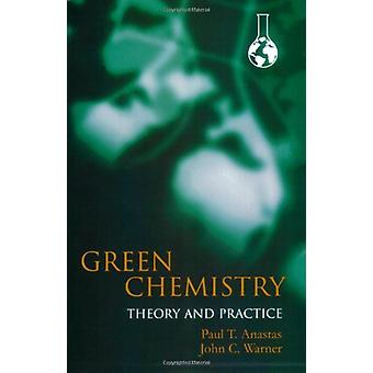 Green Chemistry - Theory and Practice by Green Chemistry - Theory and P