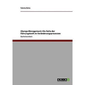 ChangeManagement. Die Rolle Der Fuhrungskraft in Veranderungsprozessen by Heins & Valeria
